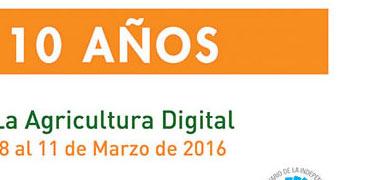 10 Años. La Agricultura Digital. 8 al 11 de Marzo de 2016.